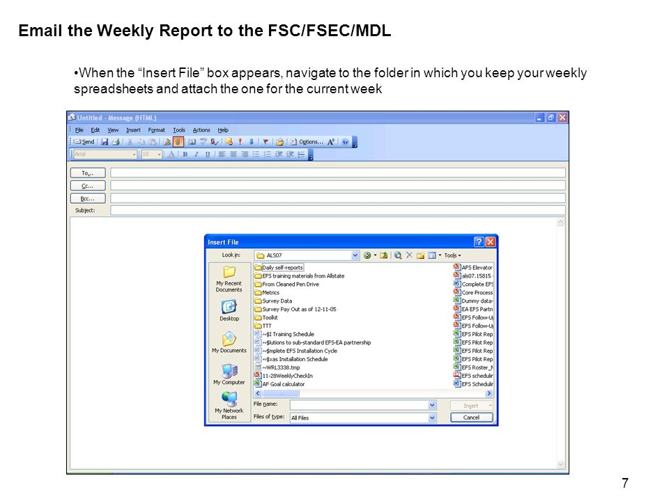 7  the Weekly Report to the FSC/FSEC/MDL When the Insert File box appears, navigate to the folder in which you keep your weekly spreadsheets and attach the one for the current week