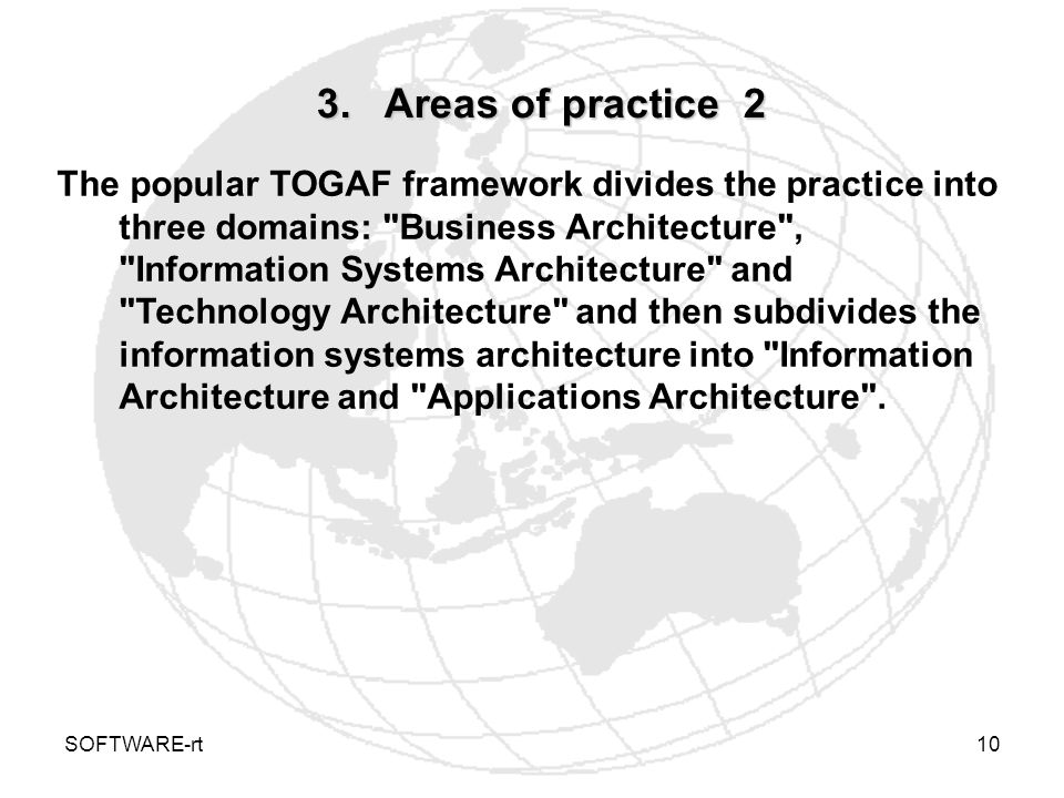 SOFTWARE-rt10 3. Areas of practice 2 The popular TOGAF framework divides the practice into three domains: