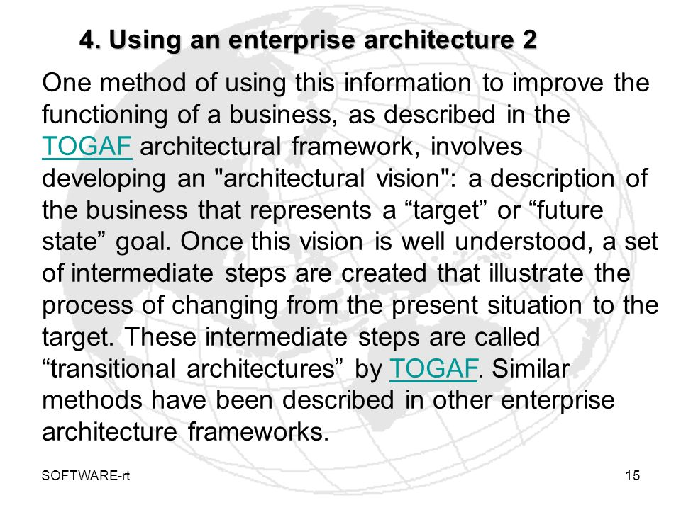 SOFTWARE-rt15 4. Using an enterprise architecture 2 One method of using this information to improve the functioning of a business, as described in the
