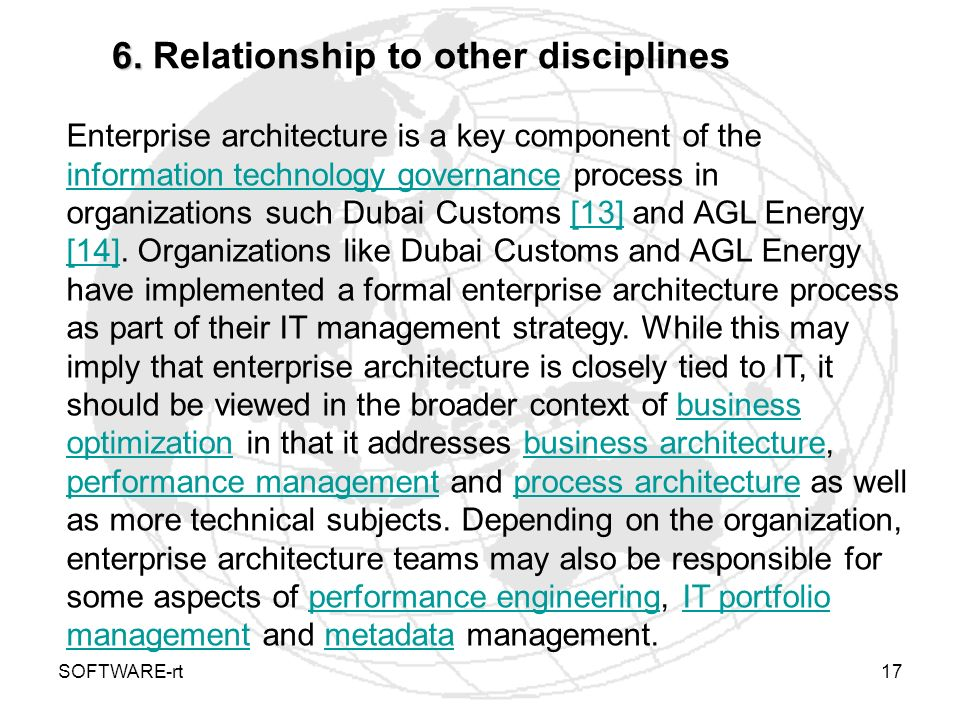 SOFTWARE-rt17 6. 6. Relationship to other disciplines Enterprise architecture is a key component of the information technology governance process in o