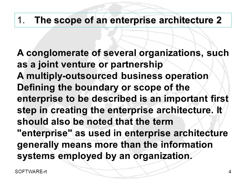 SOFTWARE-rt4 The scope of an enterprise architecture 2 1. The scope of an enterprise architecture 2 A conglomerate of several organizations, such as a