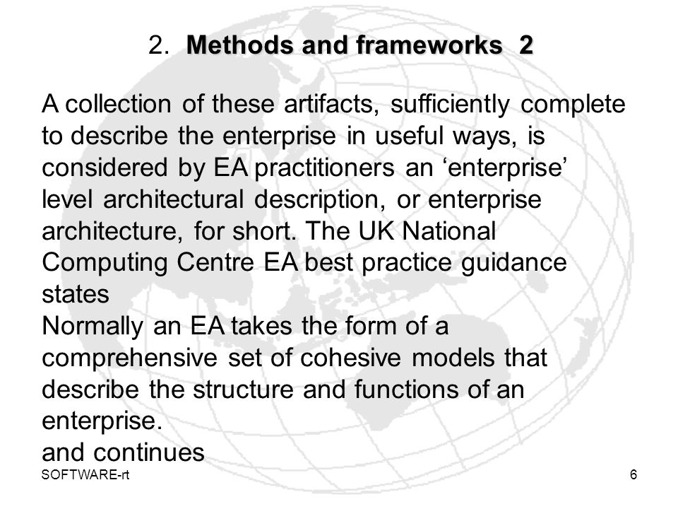 SOFTWARE-rt6 Methods and frameworks 2 2. Methods and frameworks 2 A collection of these artifacts, sufficiently complete to describe the enterprise in