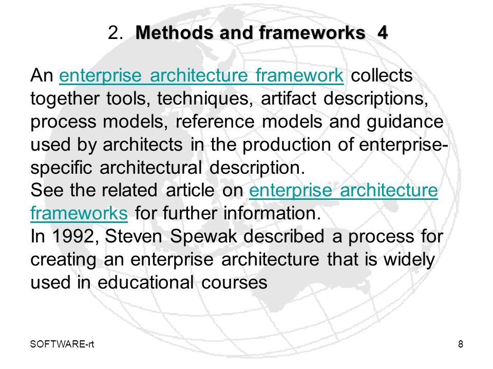 SOFTWARE-rt8 Methods and frameworks 4 2. Methods and frameworks 4 An enterprise architecture framework collects together tools, techniques, artifact d
