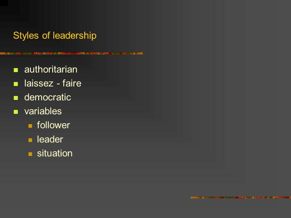 Styles of leadership authoritarian laissez - faire democratic variables follower leader situation