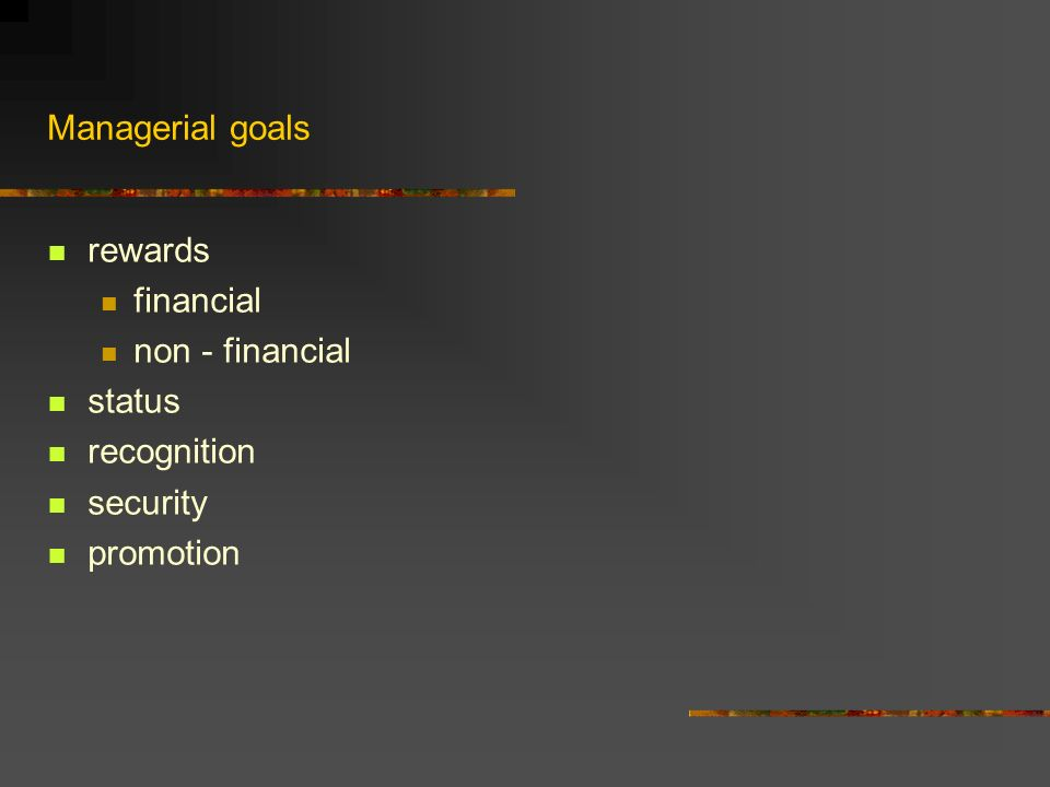 Managerial goals rewards financial non - financial status recognition security promotion