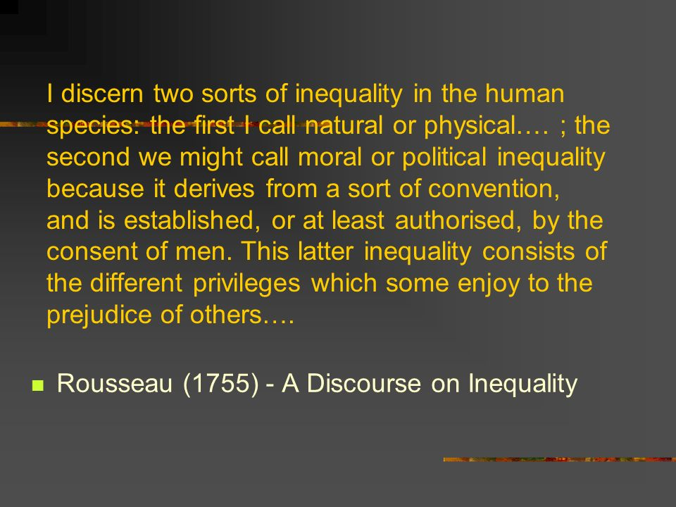 I discern two sorts of inequality in the human species: the first I call natural or physical….