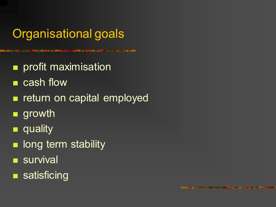 Organisational goals profit maximisation cash flow return on capital employed growth quality long term stability survival satisficing