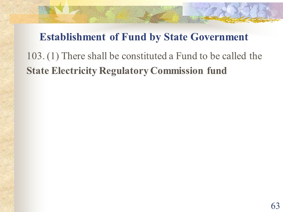 62 99. (1) There shall be constituted a Fund to be called the Central Electricity Regulatory Commission Fund (a) any grants and loans made to the Cent