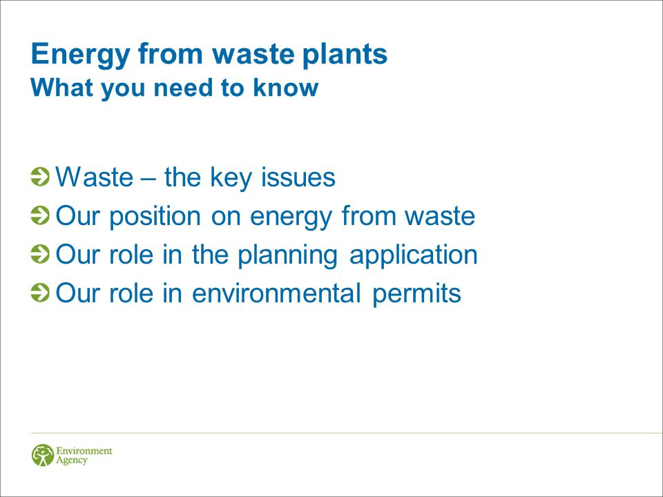 Energy from waste plants What you need to know Waste – the key issues Our position on energy from waste Our role in the planning application Our role