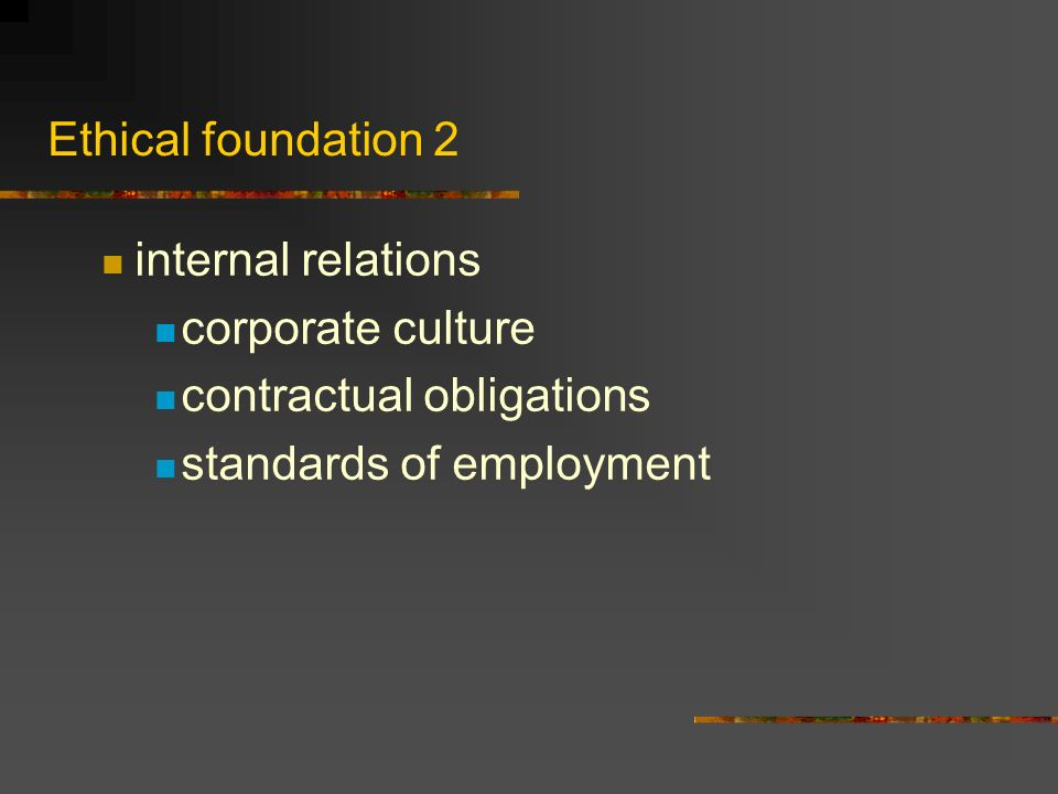 Ethical foundation 2 internal relations corporate culture contractual obligations standards of employment