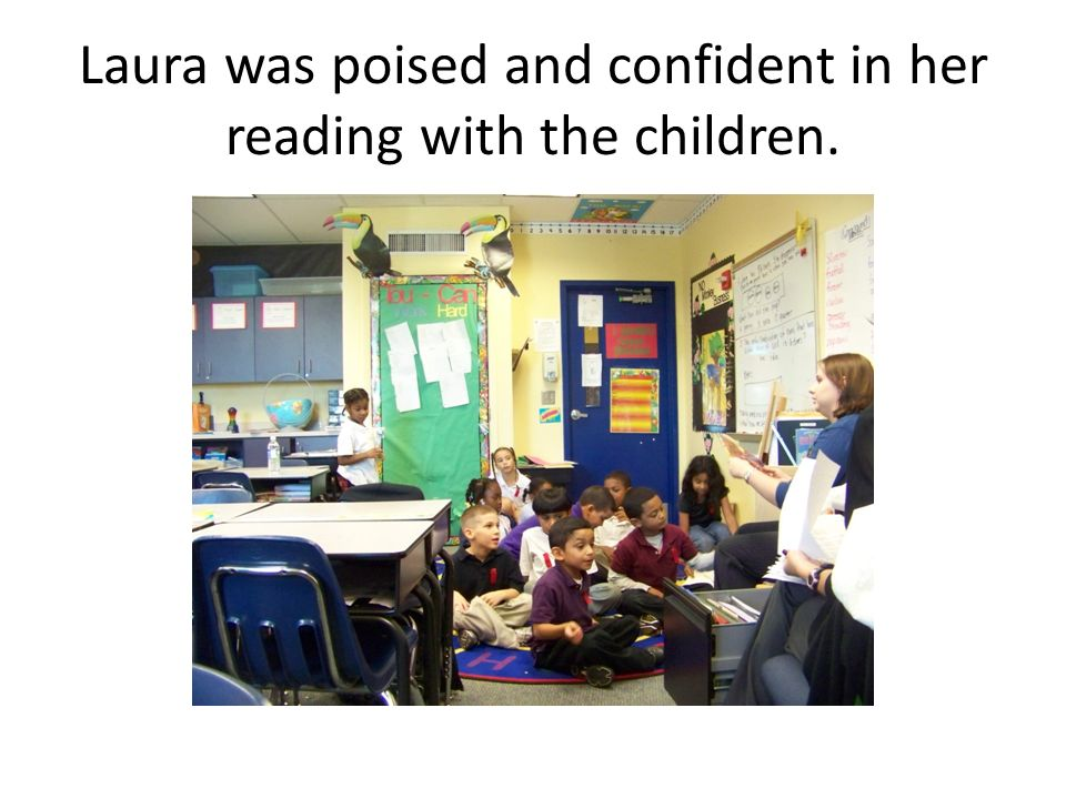 Laura was poised and confident in her reading with the children.