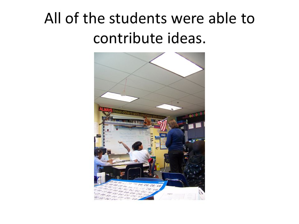 All of the students were able to contribute ideas.