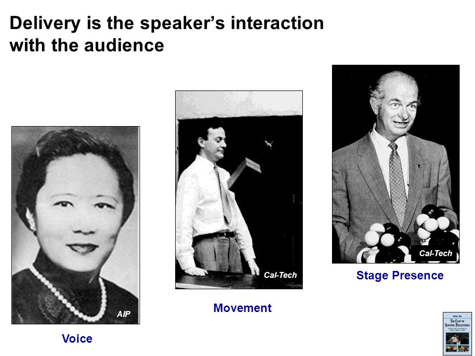 Delivery is the speakers interaction with the audience Cal-Tech Stage Presence Voice AIP Movement Cal-Tech