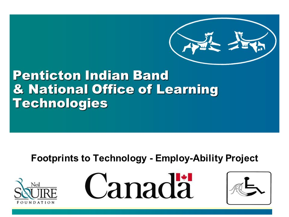 Penticton Indian Band & National Office of Learning Technologies Footprints to Technology - Employ-Ability Project