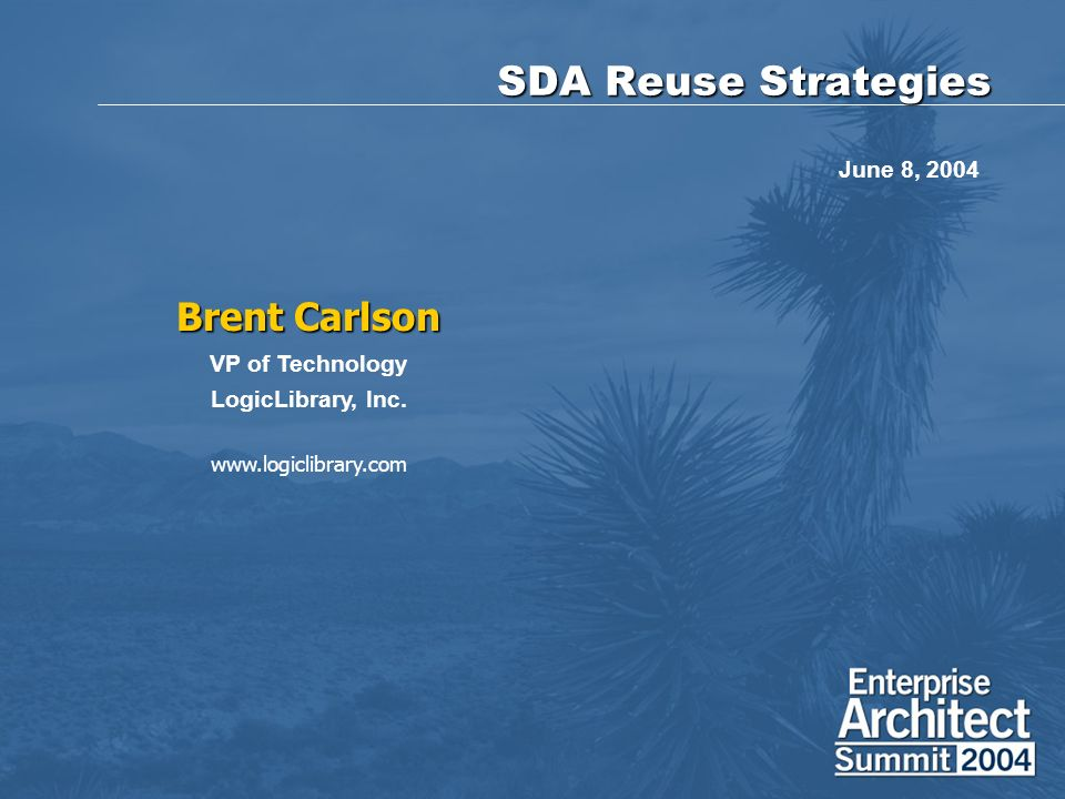 SDA Reuse Strategies Brent Carlson VP of Technology LogicLibrary, Inc.