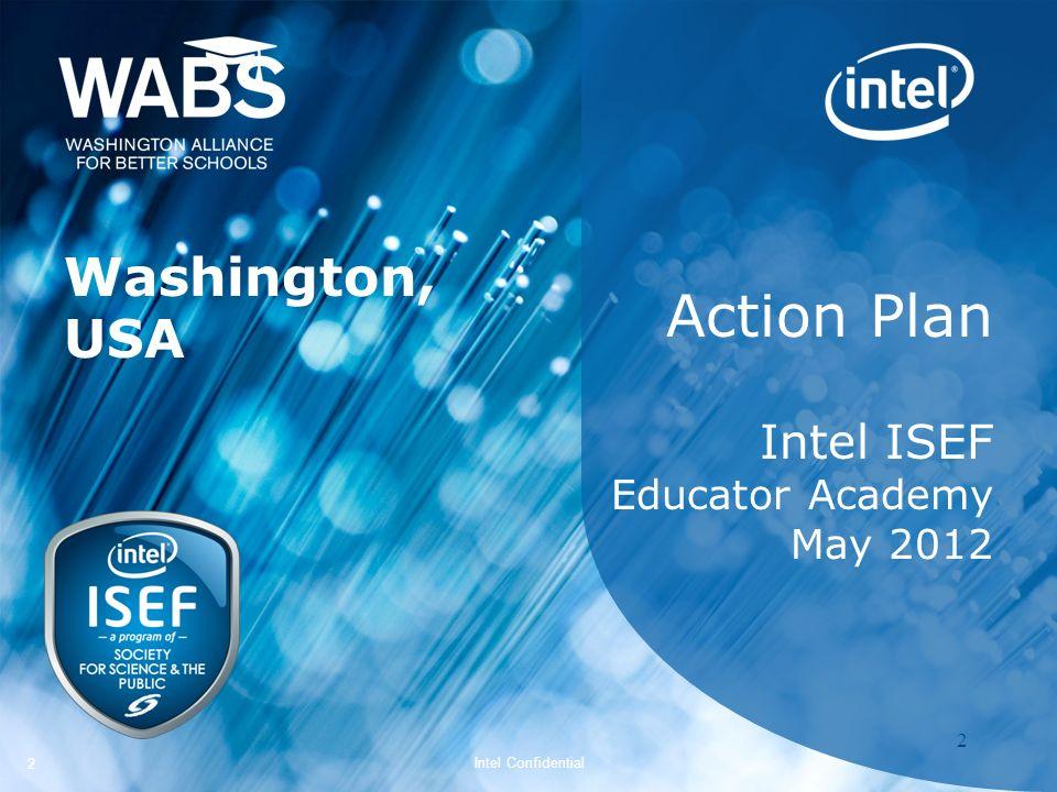 Intel ISEF 2012 – Educator Academy 2 Intel Confidential 22 Action Plan Intel ISEF Educator Academy May 2012 Washington, USA