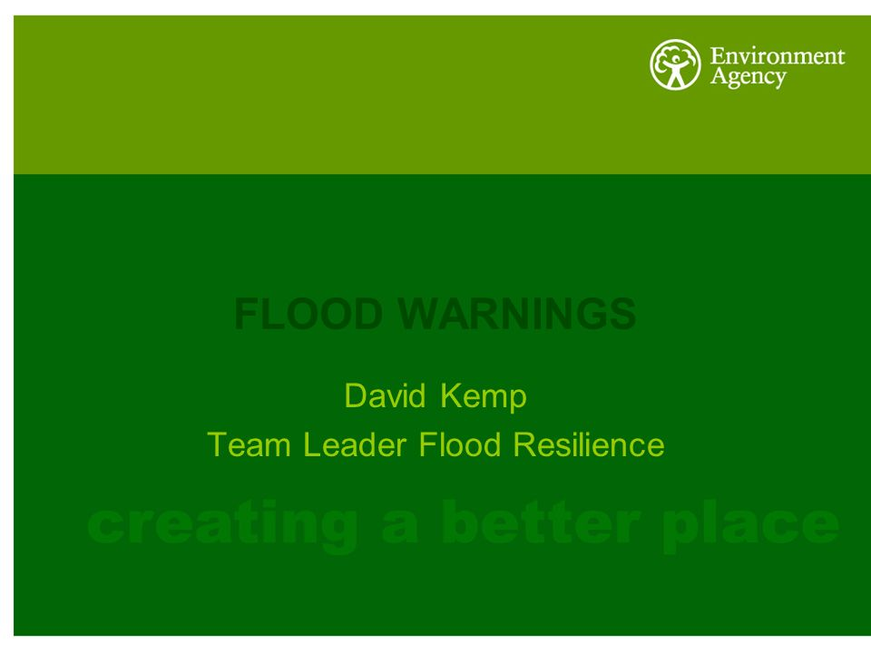 FLOOD WARNINGS David Kemp Team Leader Flood Resilience