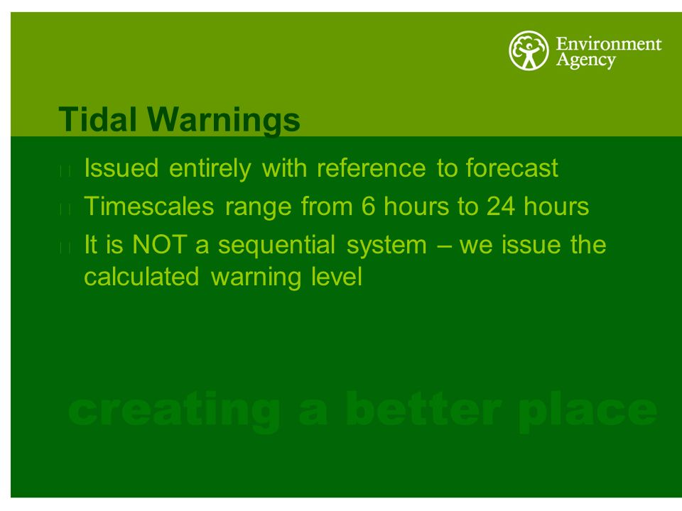 Tidal Warnings Issued entirely with reference to forecast Timescales range from 6 hours to 24 hours It is NOT a sequential system – we issue the calculated warning level