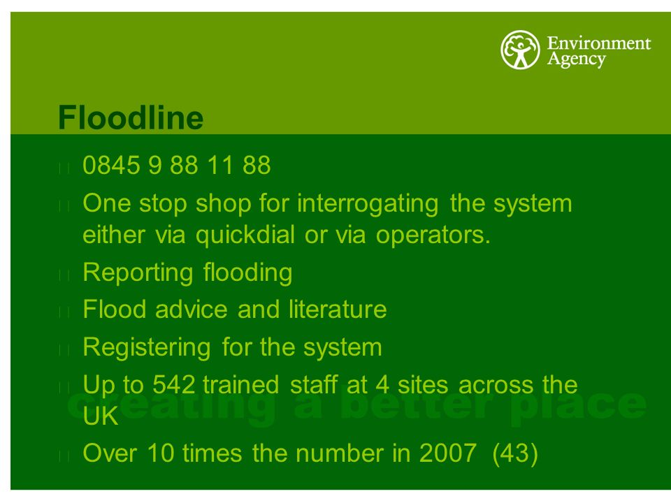 Floodline 0845 9 88 11 88 One stop shop for interrogating the system either via quickdial or via operators.