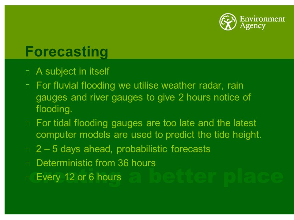 Forecasting A subject in itself For fluvial flooding we utilise weather radar, rain gauges and river gauges to give 2 hours notice of flooding.