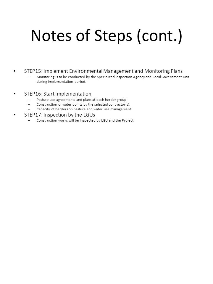 Notes of Steps (cont.) STEP15: Implement Environmental Management and Monitoring Plans – Monitoring is to be conducted by the Specialized Inspection A