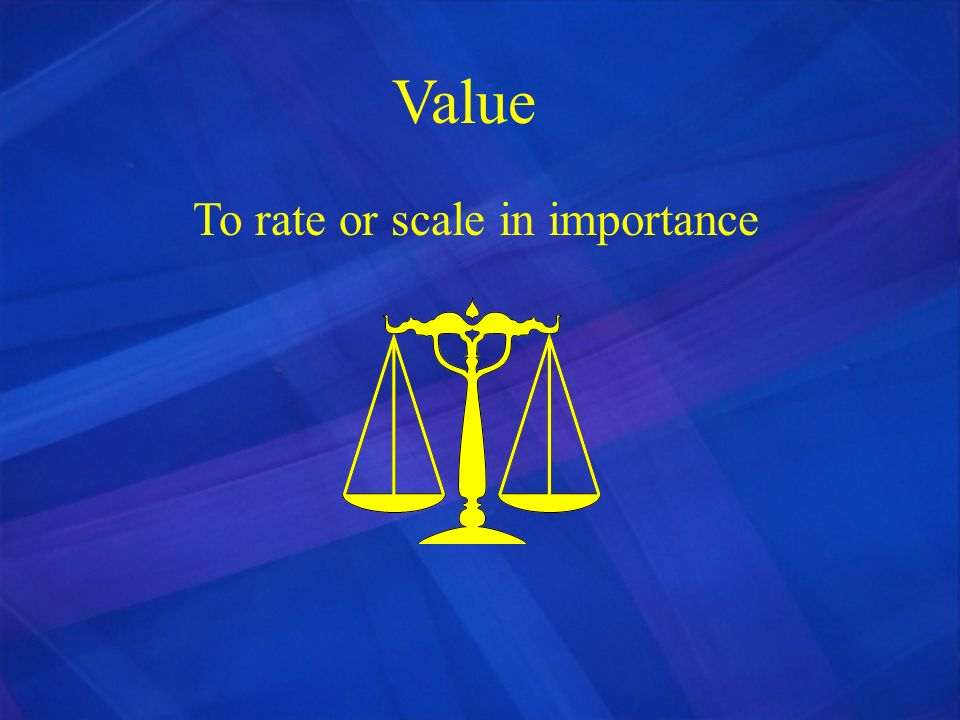 Value To rate or scale in importance