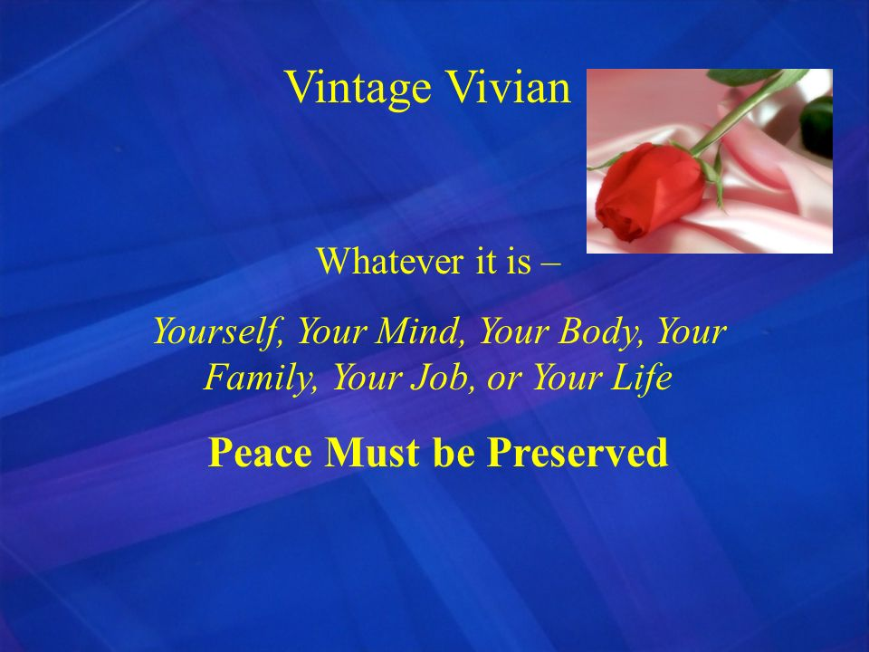 Vintage Vivian Whatever it is – Yourself, Your Mind, Your Body, Your Family, Your Job, or Your Life Peace Must be Preserved