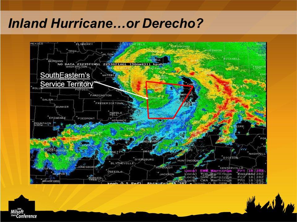 Inland Hurricane…or Derecho SouthEasterns Service Territory