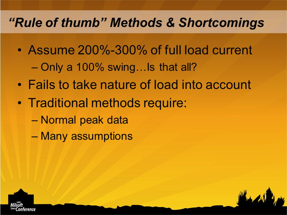 Rule of thumb Methods & Shortcomings Assume 200%-300% of full load current –Only a 100% swing…Is that all.