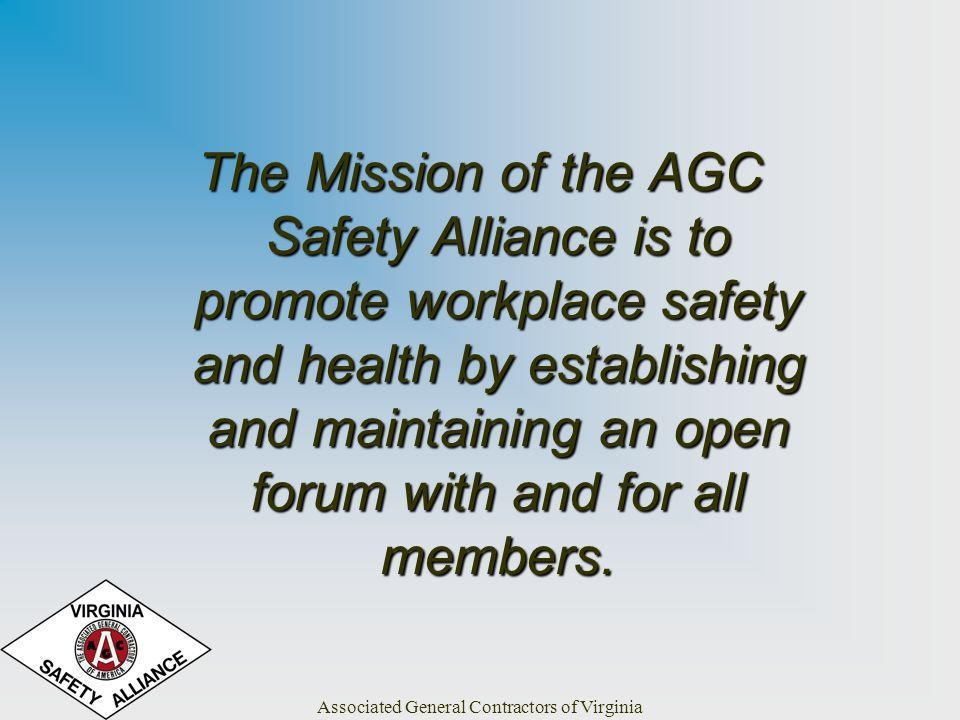 Associated General Contractors of Virginia The Mission of the AGC Safety Alliance is to promote workplace safety and health by establishing and mainta