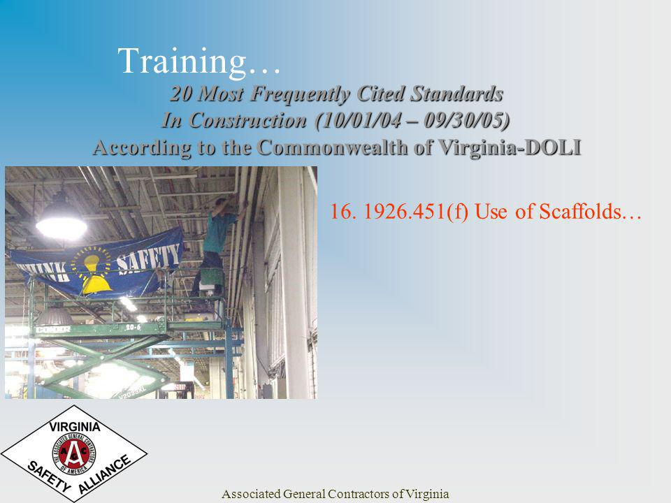 Associated General Contractors of Virginia Training… 20 Most Frequently Cited Standards In Construction (10/01/04 – 09/30/05) According to the Commonwealth of Virginia-DOLI 16.