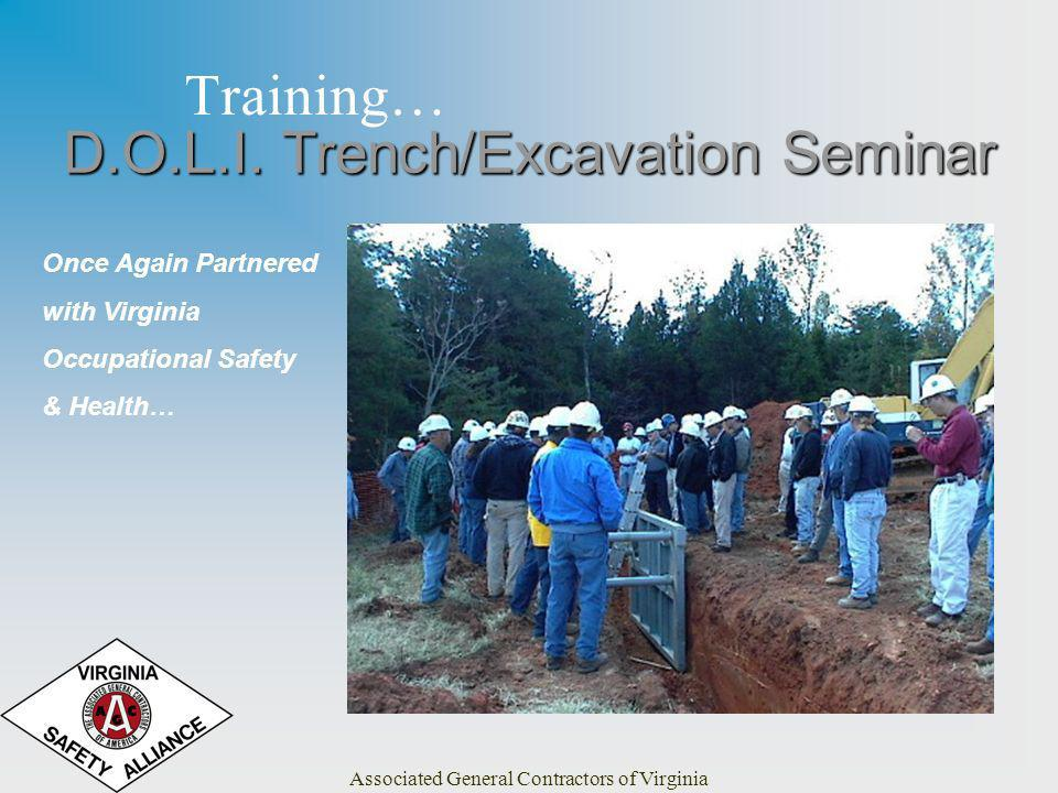Associated General Contractors of Virginia Training… Once Again Partnered with Virginia Occupational Safety & Health… D.O.L.I. Trench/Excavation Semin