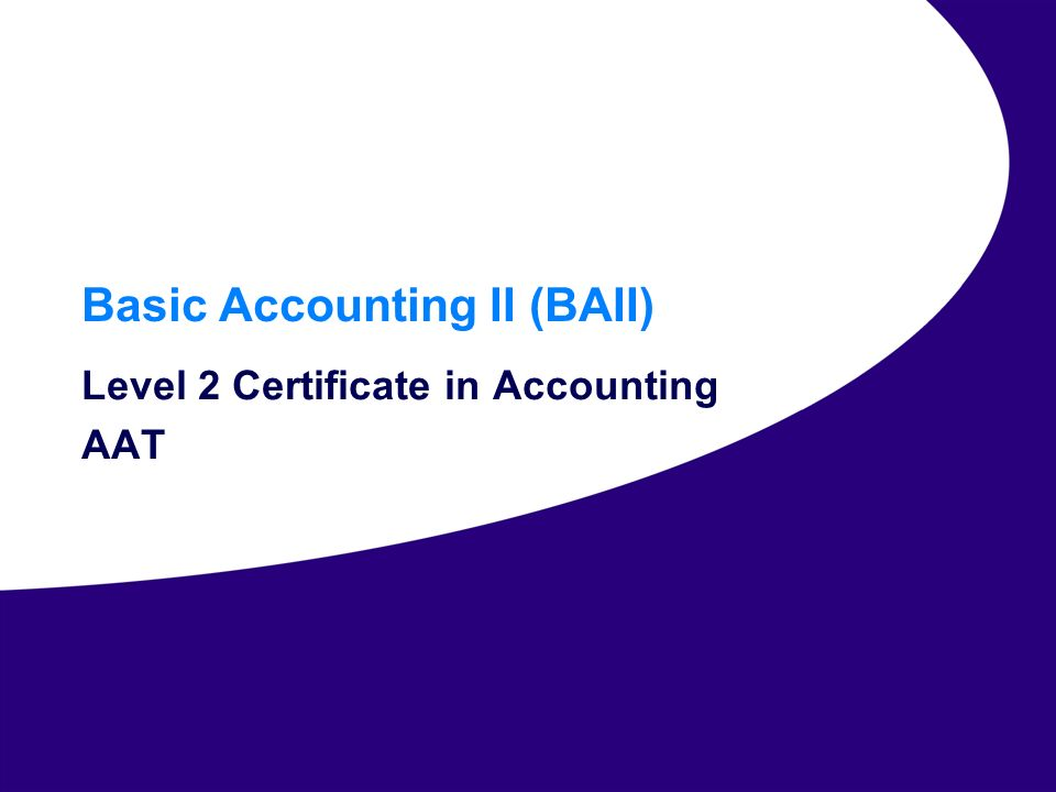 00 Basic Accounting II (BAII) Level 2 Certificate in Accounting AAT