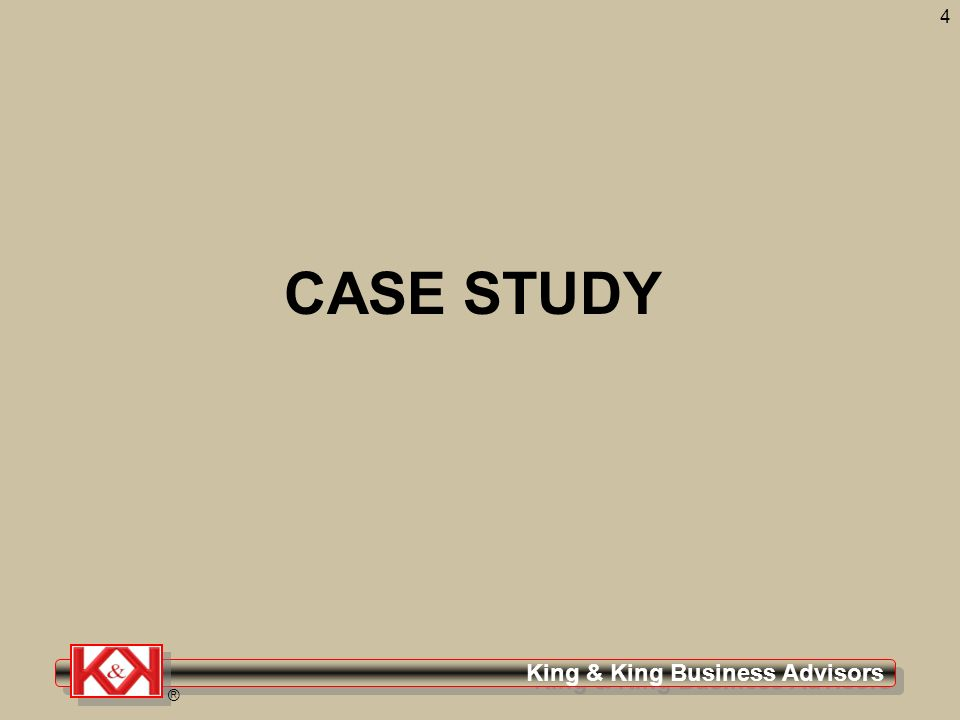 King & King Business Advisors ® 4 CASE STUDY