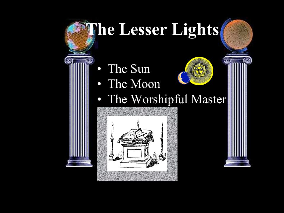 The Lesser Lights The Sun The Moon The Worshipful Master