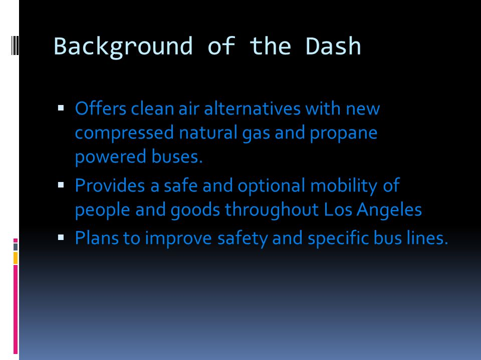 Background of the Dash Offers clean air alternatives with new compressed natural gas and propane powered buses.