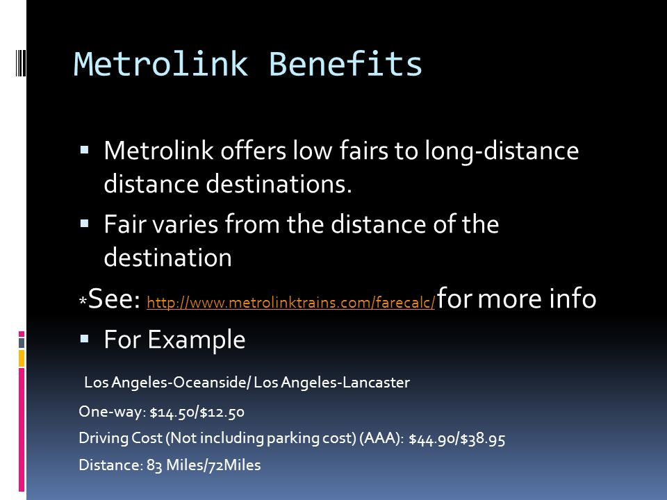 Metrolink Benefits Metrolink offers low fairs to long-distance distance destinations.