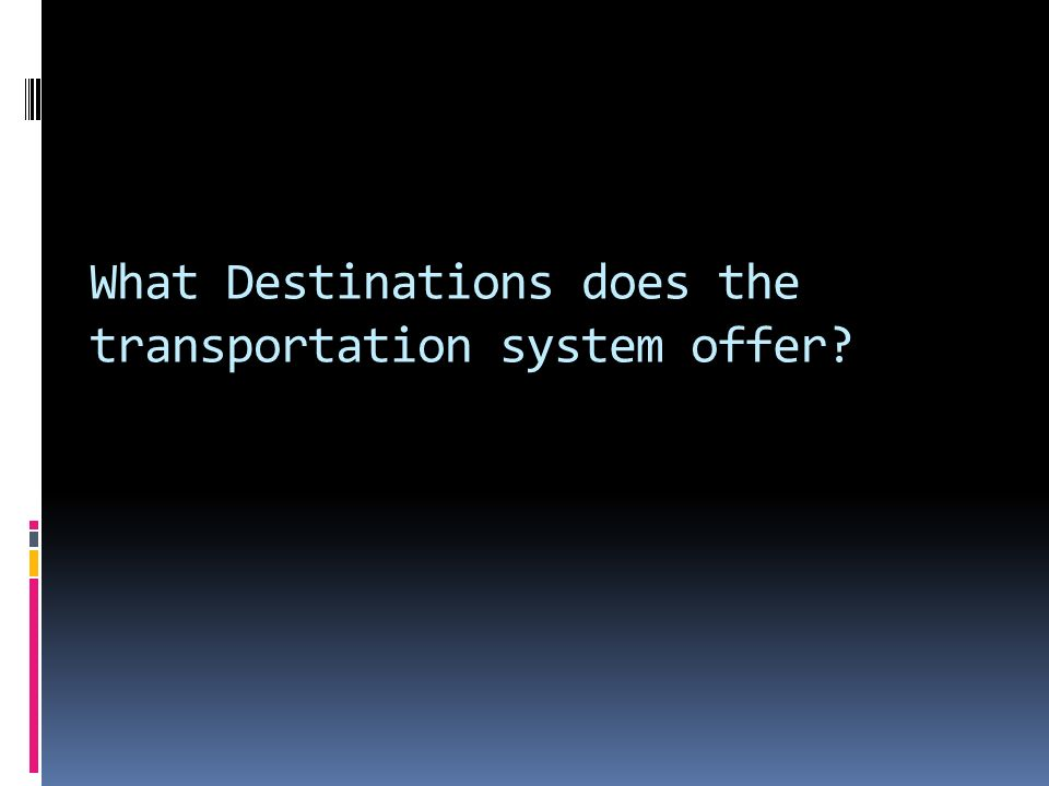 What Destinations does the transportation system offer
