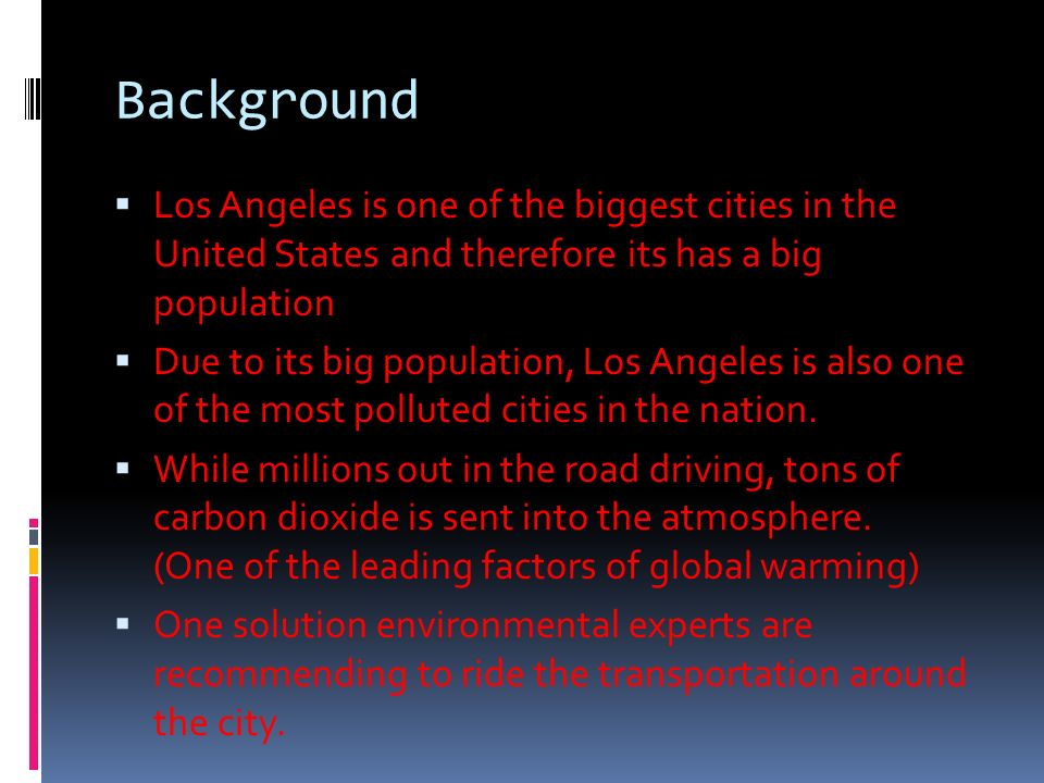 Background Los Angeles is one of the biggest cities in the United States and therefore its has a big population Due to its big population, Los Angeles is also one of the most polluted cities in the nation.