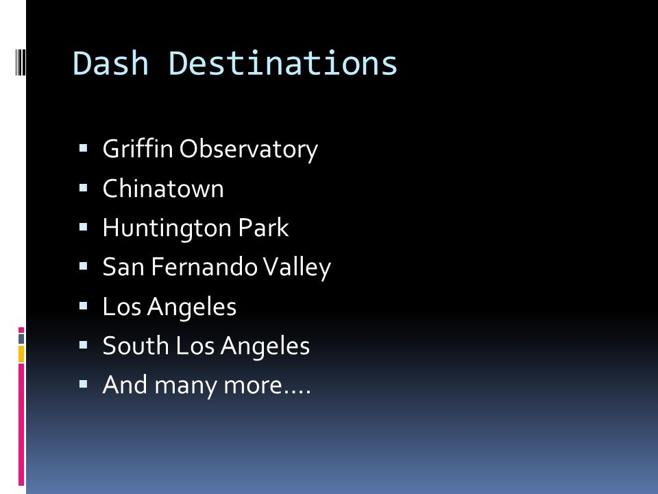 Dash Destinations Griffin Observatory Chinatown Huntington Park San Fernando Valley Los Angeles South Los Angeles And many more….