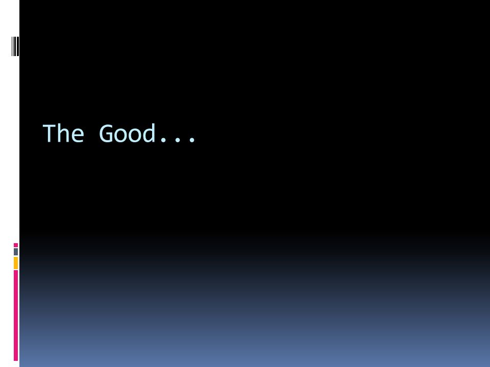The Good...