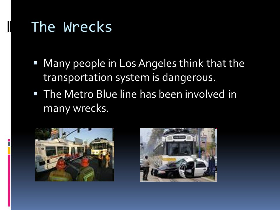The Wrecks Many people in Los Angeles think that the transportation system is dangerous.