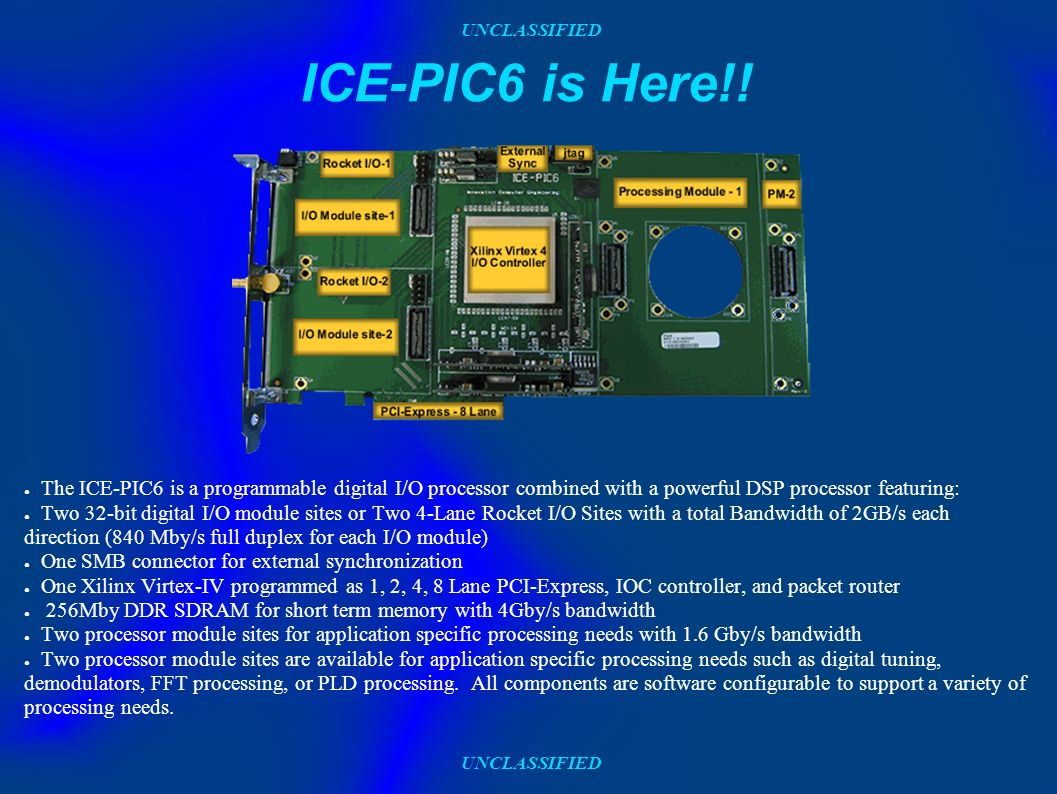 UNCLASSIFIED ICE-PIC6 is Here!! The ICE-PIC6 is a programmable digital I/O processor combined with a powerful DSP processor featuring: Two 32-bit digi