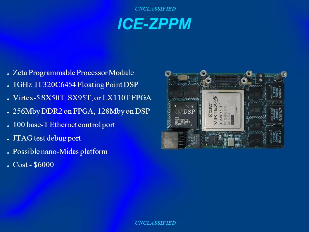 UNCLASSIFIED ICE-ZPPM Zeta Programmable Processor Module 1GHz TI 320C6454 Floating Point DSP Virtex-5 SX50T, SX95T, or LX110T FPGA 256Mby DDR2 on FPGA