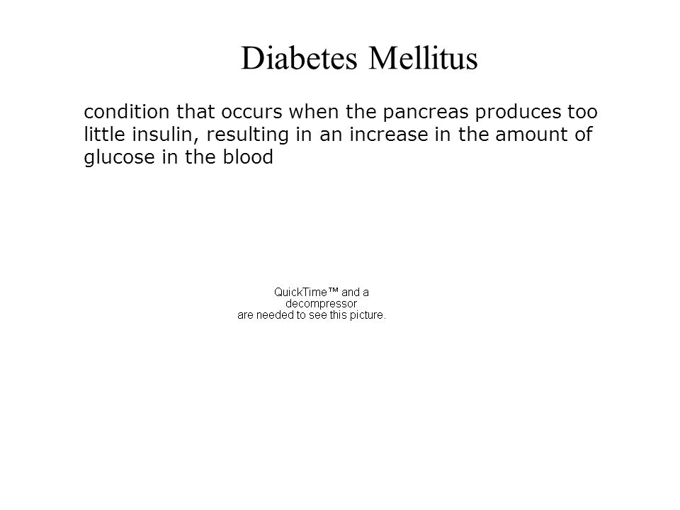 Diabetes Mellitus condition that occurs when the pancreas produces too little insulin, resulting in an increase in the amount of glucose in the blood