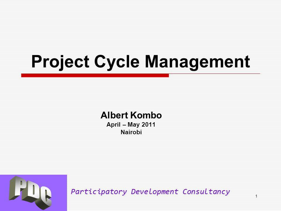 Participatory Development Consultancy 1 Project Cycle Management Albert Kombo April – May 2011 Nairobi