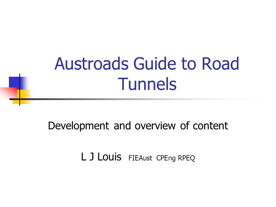Austroads Guide to Road Tunnels Development and overview of content L J Louis FIEAust CPEng RPEQ