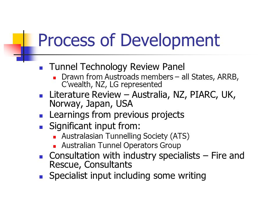 Process of Development Tunnel Technology Review Panel Drawn from Austroads members – all States, ARRB, Cwealth, NZ, LG represented Literature Review –