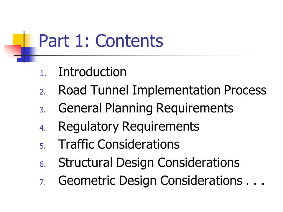 Part 1: Contents 1. Introduction 2. Road Tunnel Implementation Process 3. General Planning Requirements 4. Regulatory Requirements 5. Traffic Consider
