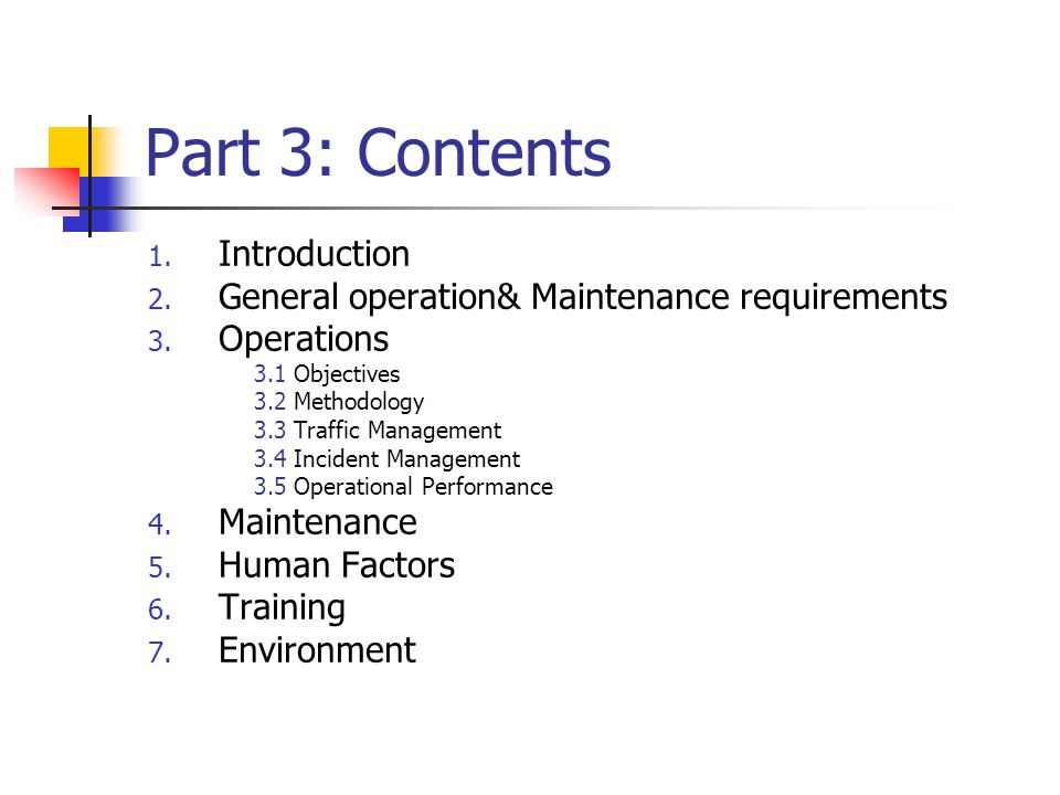 Part 3: Contents 1. Introduction 2. General operation& Maintenance requirements 3. Operations 3.1 Objectives 3.2 Methodology 3.3 Traffic Management 3.